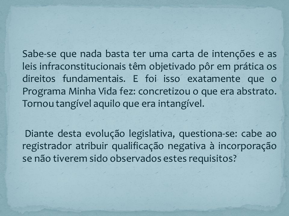 Sabe-se que nada basta ter uma carta de intenções e as leis infraconstitucionais têm objetivado pôr em prática os direitos fundamentais. E foi isso ex
