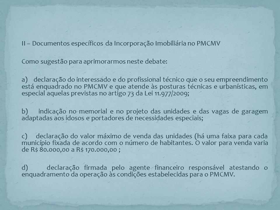 II – Documentos específicos da Incorporação Imobiliária no PMCMV Como sugestão para aprimorarmos neste debate: a) declaração do interessado e do profi