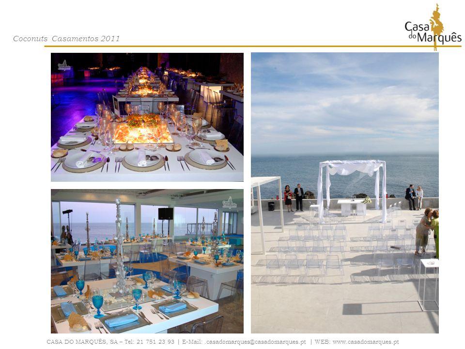Coconuts Casamentos 2011 CASA DO MARQUÊS, SA – Tel: 21 751 23 93 | E-Mail:.casadomarques@casadomarques.pt | WEB: www.casadomarques.pt