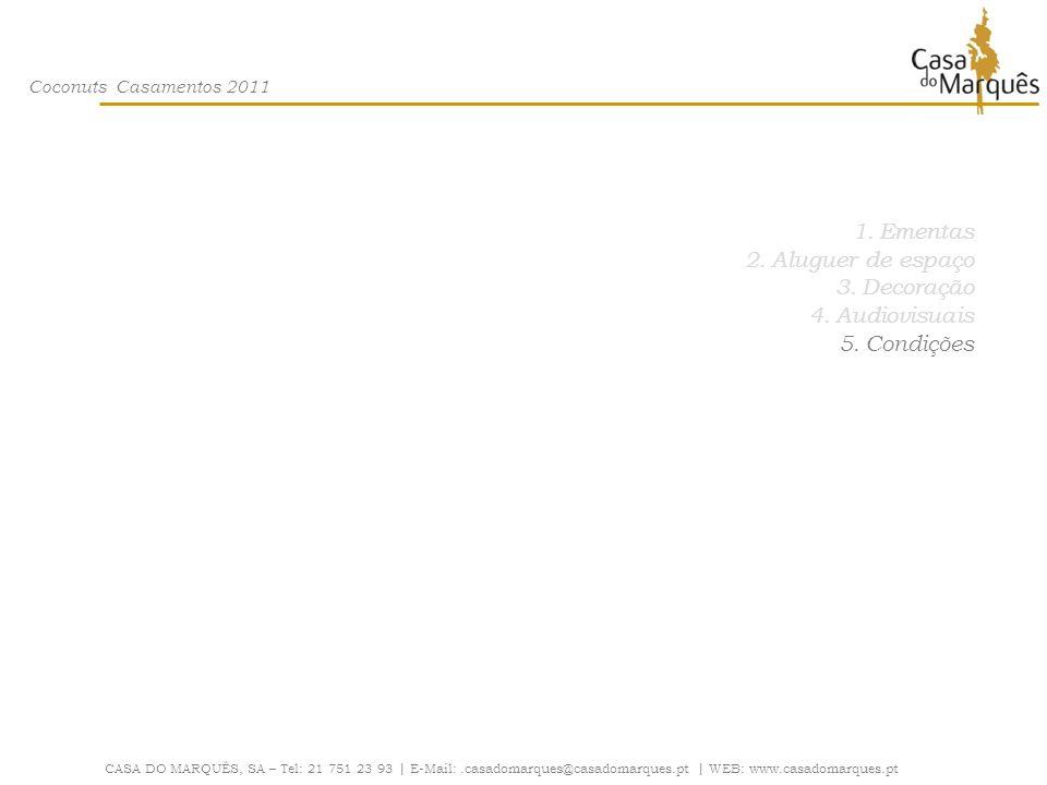 Coconuts Casamentos 2011 1.Ementas 2.Aluguer de espaço 3.Decoração 4.Audiovisuais 5.Condições CASA DO MARQUÊS, SA – Tel: 21 751 23 93 | E-Mail:.casado