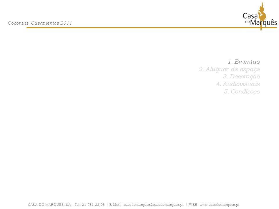 Coconuts Casamentos 2011 CASA DO MARQUÊS, SA – Tel: 21 751 23 93 | E-Mail:.casadomarques@casadomarques.pt | WEB: www.casadomarques.pt Ementas (válidas para um mínimo de 90 pessoas) APERITIVO – comuns a todas as sugestões e sempre em Bar Aberto Bebidas Espumante bruto, espumante com framboesas, Porto, Whisky, gin, vodka Nossa selecção de sumos naturais (de acordo com a época do ano) Comidas Rolinhos de espadarte com requeijão Camarão com molho de soja Trufas de vitela com amêndoas Satay de pintada com molho de amendoim Presunto trinchado ao momento com pão quente Petit cacerolle de ovos com espargos verdes Brie gratinado com compota de marmelo Mini chamussas Quiches de espinafres