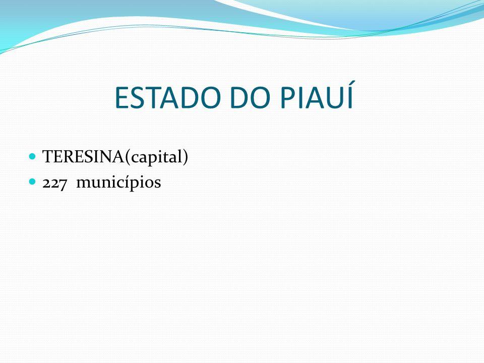 ESTADO DO PIAUÍ TERESINA(capital) 227 municípios