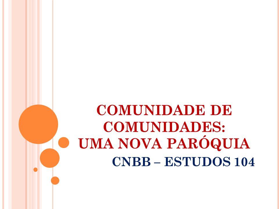 COMUNIDADE DE COMUNIDADES: UMA NOVA PARÓQUIA CNBB – ESTUDOS 104