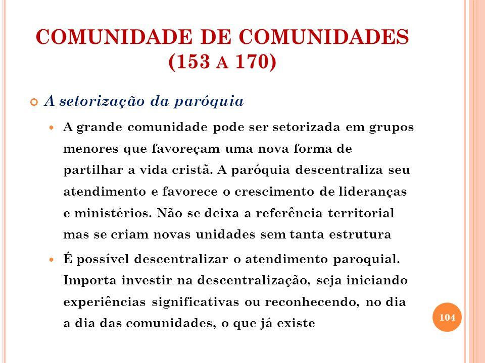 COMUNIDADE DE COMUNIDADES (153 A 170) A setorização da paróquia Não basta demarcar territórios, é preciso identificar quem vai pastorear, animar e coordenar esses setores.