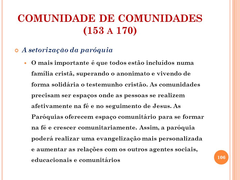 COMUNIDADE DE COMUNIDADES (153 A 170) Integração de comunidades, movimentos e grupos A renovação permite entender que há formas de se viver o cristianismo.