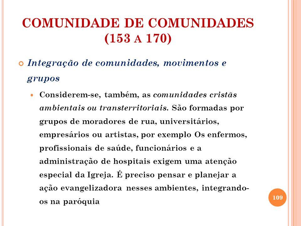 COMUNIDADE DE COMUNIDADES (153 A 170) Integração de comunidades, movimentos e grupos As escolas também podem ser comunidades dentro das paróquias.