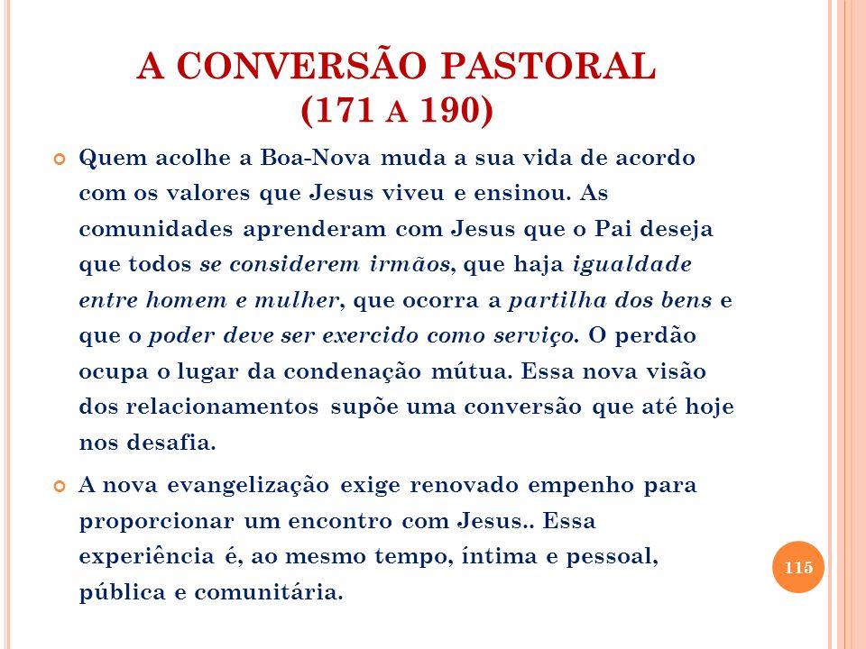 A CONVERSÃO PASTORAL (171 A 190) Quem acolhe a Boa-Nova muda a sua vida de acordo com os valores que Jesus viveu e ensinou. As comunidades aprenderam