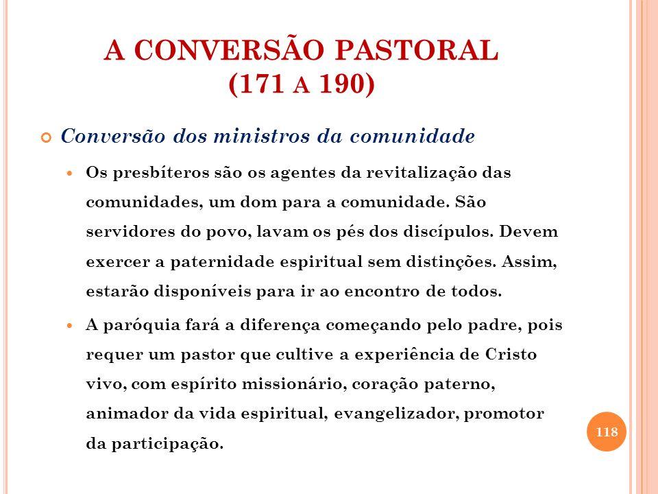 A CONVERSÃO PASTORAL (171 A 190) Conversão dos ministros da comunidade Os presbíteros são os agentes da revitalização das comunidades, um dom para a c