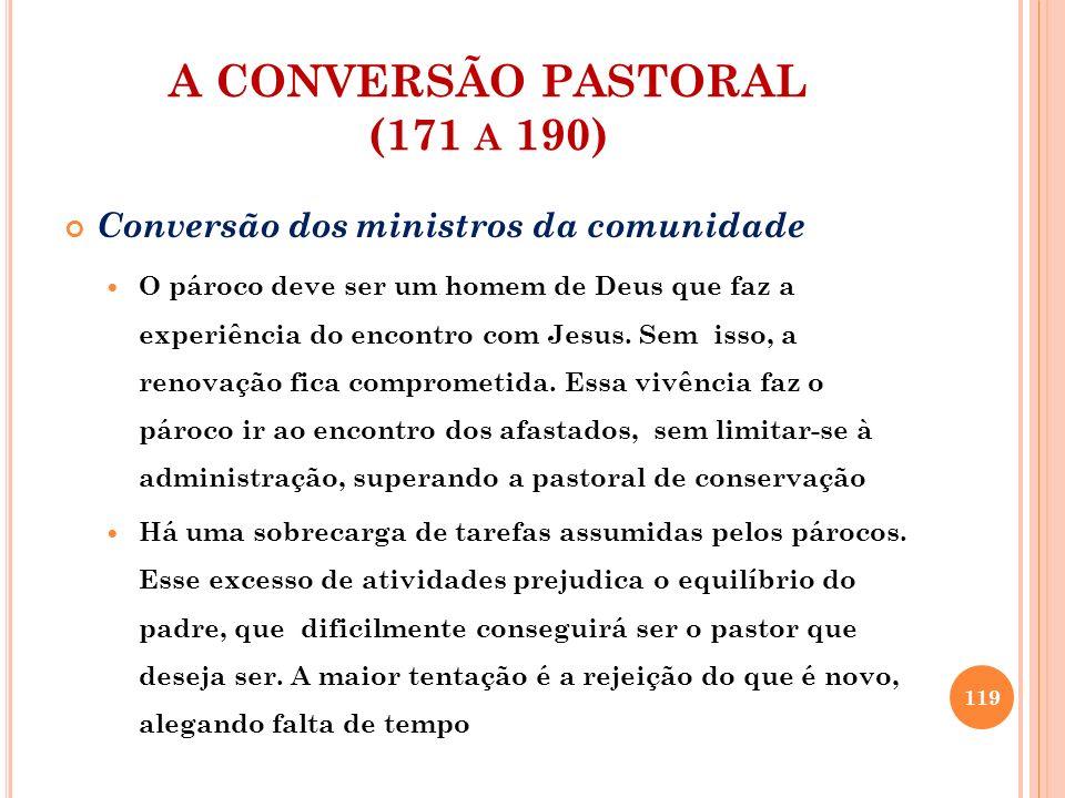 A CONVERSÃO PASTORAL (171 A 190) Conversão dos ministros da comunidade Outra preocupação é a atualização do padre diante das mudanças que ocorrem na modernidade: ele pode ficar atrasado no tempo e afastado da realidade.