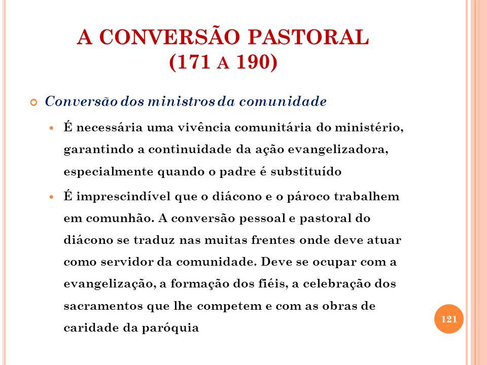 A CONVERSÃO PASTORAL (171 A 190) Conversão dos ministros da comunidade As comunidades precisam de pessoas atentas à caridade e à defesa da vida.