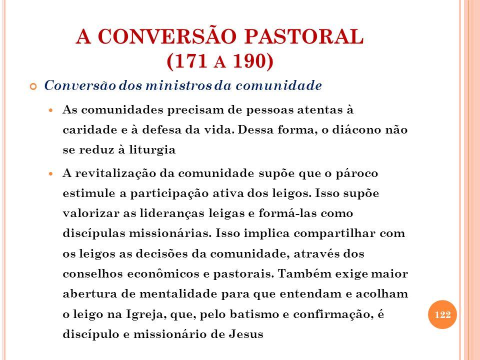 A CONVERSÃO PASTORAL (171 A 190) Conversão dos ministros da comunidade As comunidades precisam de pessoas atentas à caridade e à defesa da vida. Dessa