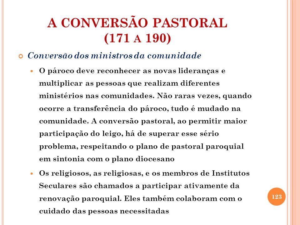 A CONVERSÃO PASTORAL (171 A 190) Conversão dos ministros da comunidade O pároco deve reconhecer as novas lideranças e multiplicar as pessoas que reali