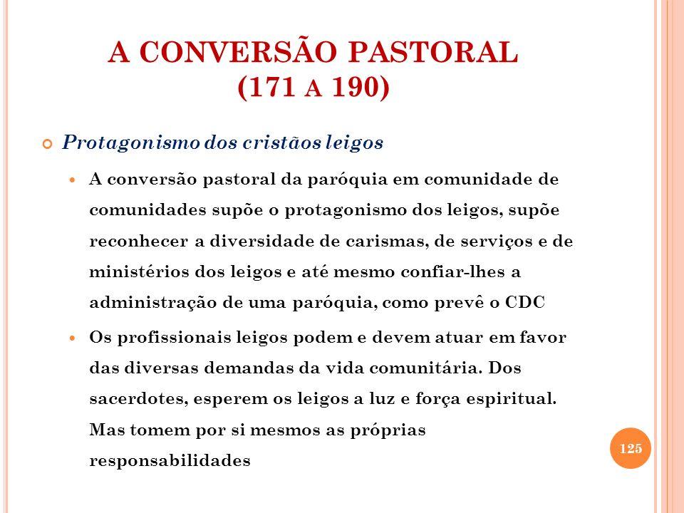 A CONVERSÃO PASTORAL (171 A 190) Protagonismo dos cristãos leigos A conversão pastoral da paróquia em comunidade de comunidades supõe o protagonismo d
