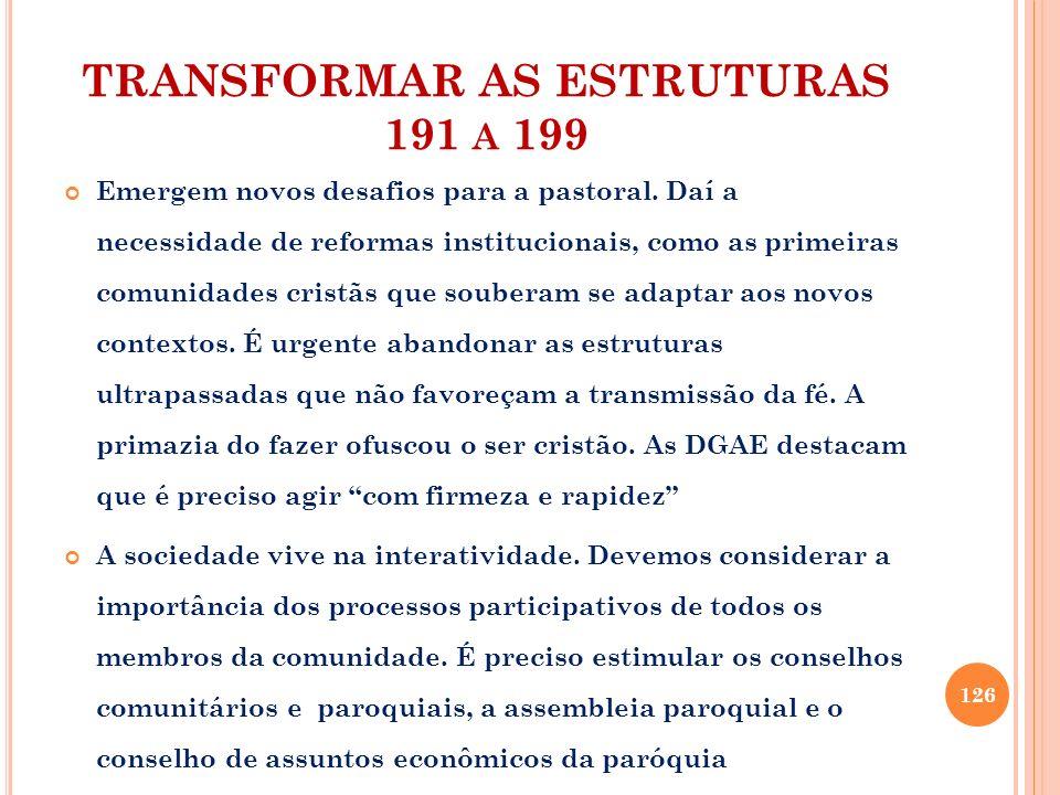 TRANSFORMAR AS ESTRUTURAS 191 A 199 Emergem novos desafios para a pastoral. Daí a necessidade de reformas institucionais, como as primeiras comunidade