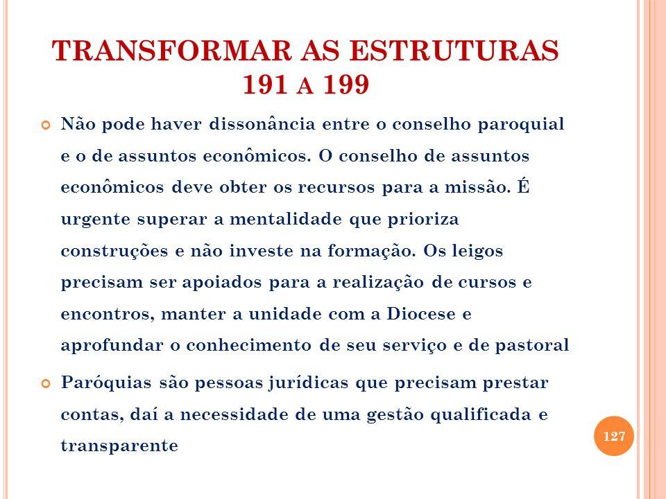 TRANSFORMAR AS ESTRUTURAS 191 A 199 Não pode haver dissonância entre o conselho paroquial e o de assuntos econômicos. O conselho de assuntos econômico