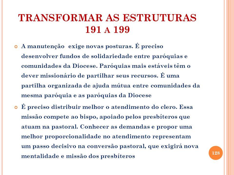 TRANSFORMAR AS ESTRUTURAS 191 A 199 A manutenção exige novas posturas. É preciso desenvolver fundos de solidariedade entre paróquias e comunidades da