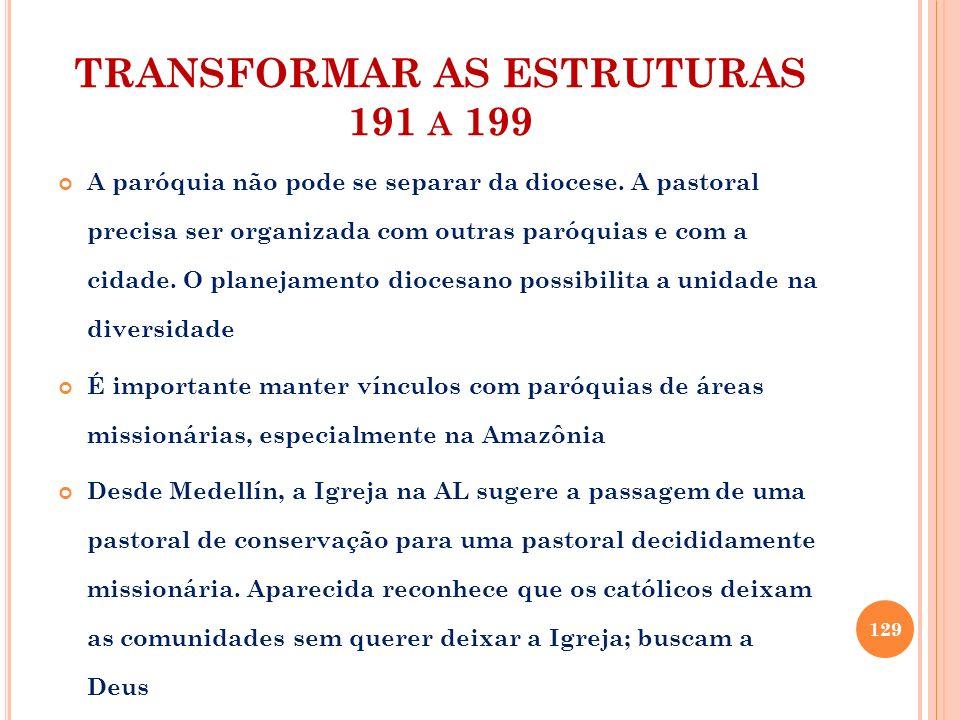 TRANSFORMAR AS ESTRUTURAS 191 A 199 A paróquia não pode se separar da diocese. A pastoral precisa ser organizada com outras paróquias e com a cidade.