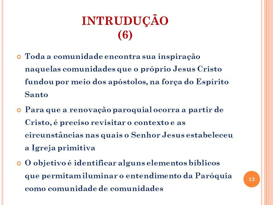 INTRUDUÇÃO (6) Toda a comunidade encontra sua inspiração naquelas comunidades que o próprio Jesus Cristo fundou por meio dos apóstolos, na força do Es