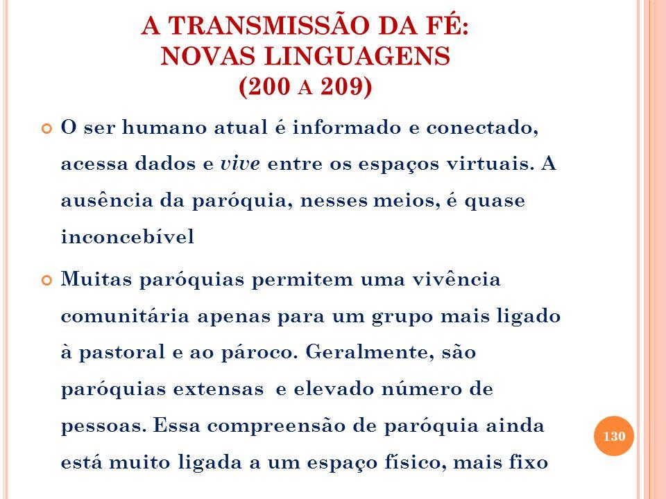 A TRANSMISSÃO DA FÉ: NOVAS LINGUAGENS (200 A 209) O ser humano atual é informado e conectado, acessa dados e vive entre os espaços virtuais. A ausênci
