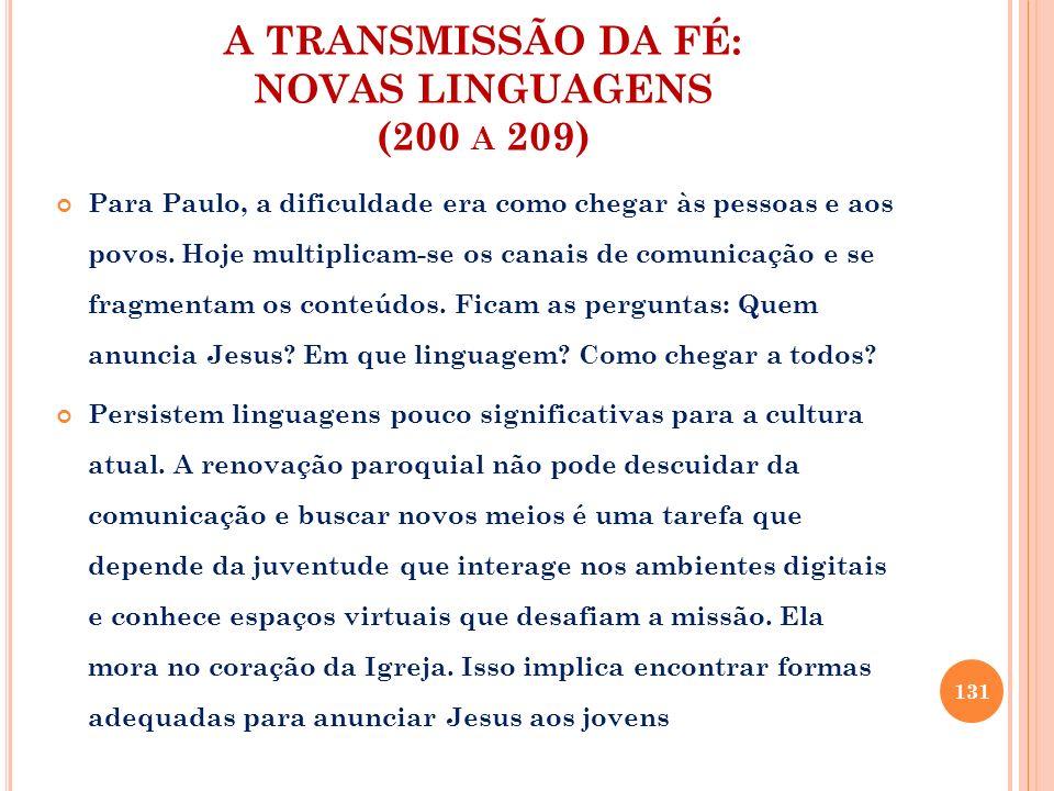 A TRANSMISSÃO DA FÉ: NOVAS LINGUAGENS (200 A 209) Para Paulo, a dificuldade era como chegar às pessoas e aos povos. Hoje multiplicam-se os canais de c