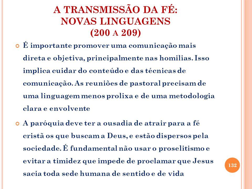 A TRANSMISSÃO DA FÉ: NOVAS LINGUAGENS (200 A 209) É importante promover uma comunicação mais direta e objetiva, principalmente nas homilias. Isso impl