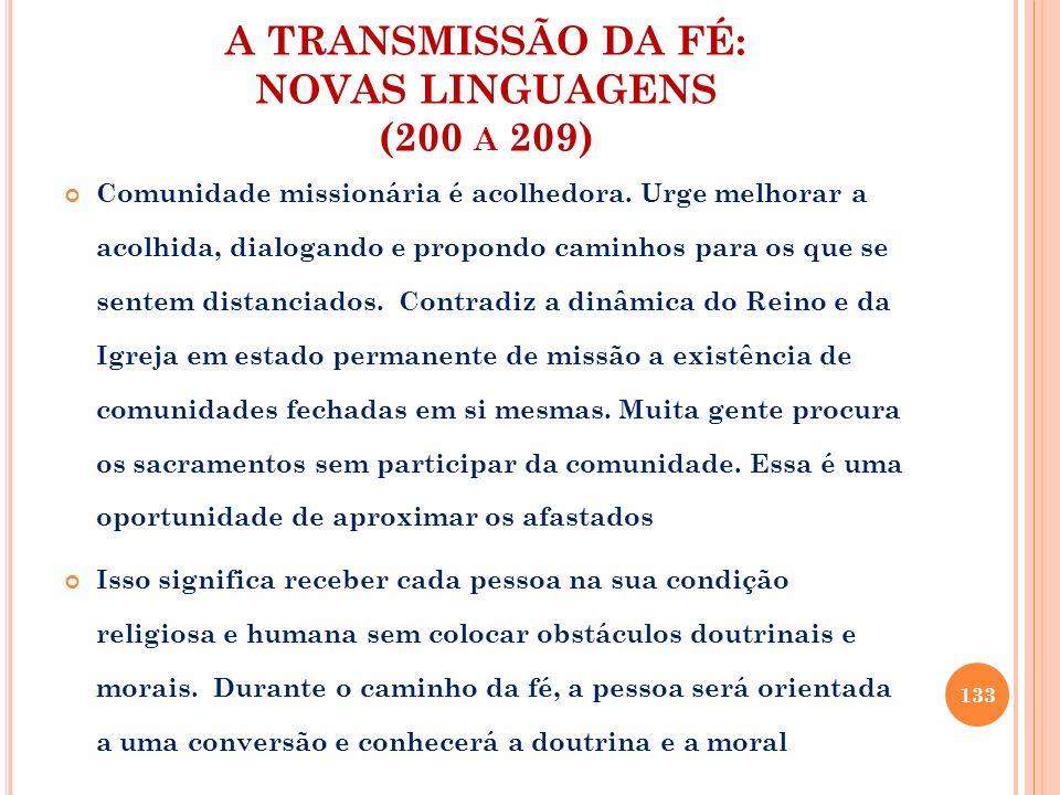 A TRANSMISSÃO DA FÉ: NOVAS LINGUAGENS (200 A 209) Comunidade missionária é acolhedora. Urge melhorar a acolhida, dialogando e propondo caminhos para o
