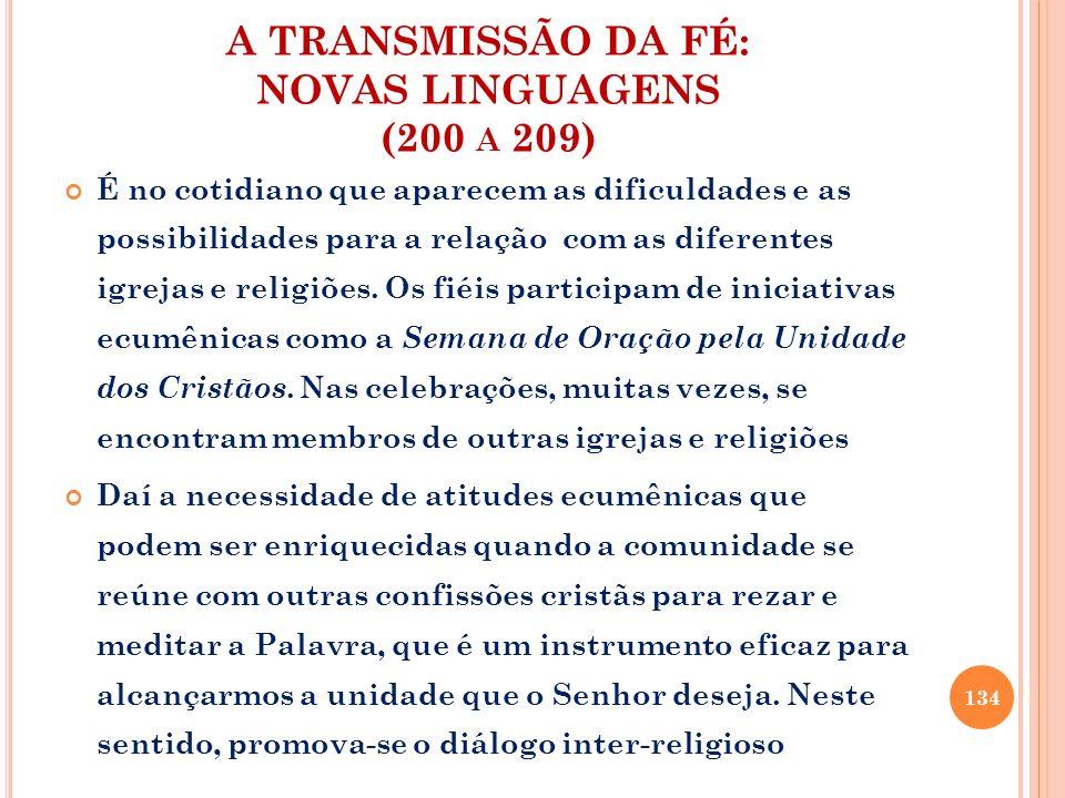 A TRANSMISSÃO DA FÉ: NOVAS LINGUAGENS (200 A 209) É no cotidiano que aparecem as dificuldades e as possibilidades para a relação com as diferentes igr