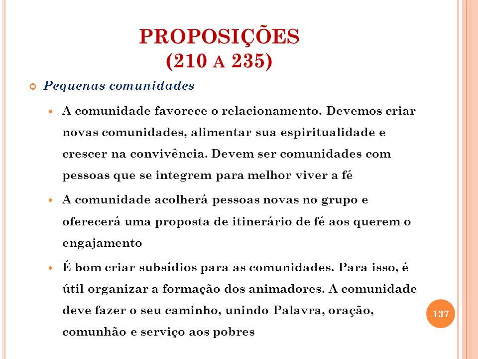 PROPOSIÇÕES (210 A 235) Pequenas comunidades A comunidade favorece o relacionamento. Devemos criar novas comunidades, alimentar sua espiritualidade e