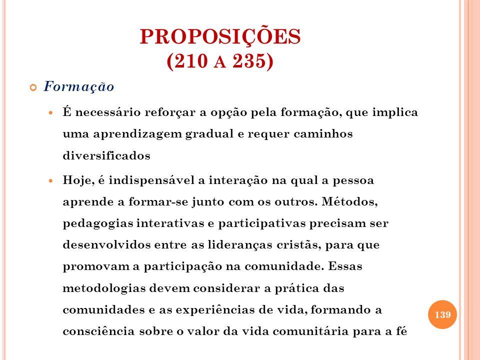 PROPOSIÇÕES (210 A 235) Catequese de Iniciação à vida cristã A catequese deve ser uma prioridade.