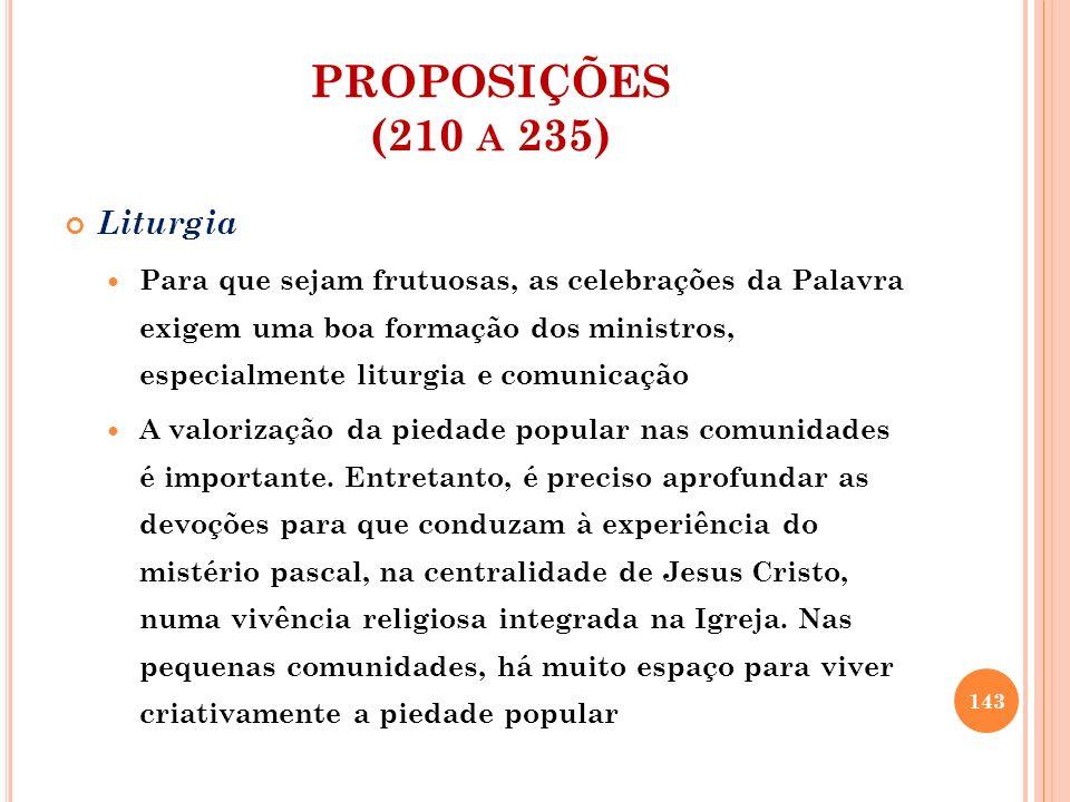 PROPOSIÇÕES (210 A 235) Liturgia Para que sejam frutuosas, as celebrações da Palavra exigem uma boa formação dos ministros, especialmente liturgia e c