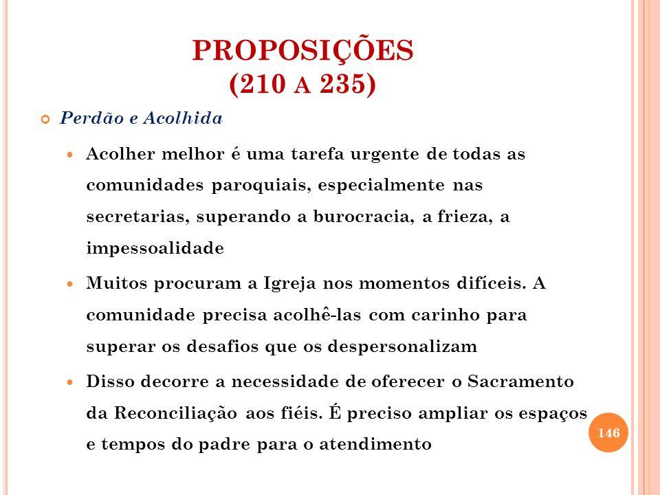PROPOSIÇÕES (210 A 235) Perdão e Acolhida Acolher melhor é uma tarefa urgente de todas as comunidades paroquiais, especialmente nas secretarias, super