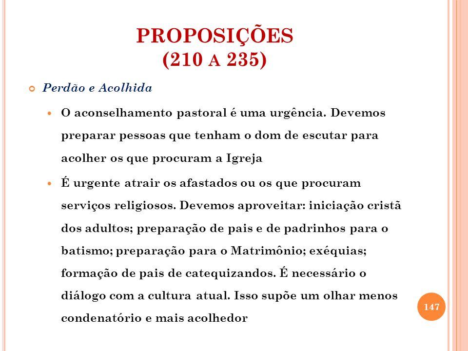 PROPOSIÇÕES (210 A 235) Perdão e Acolhida O aconselhamento pastoral é uma urgência. Devemos preparar pessoas que tenham o dom de escutar para acolher