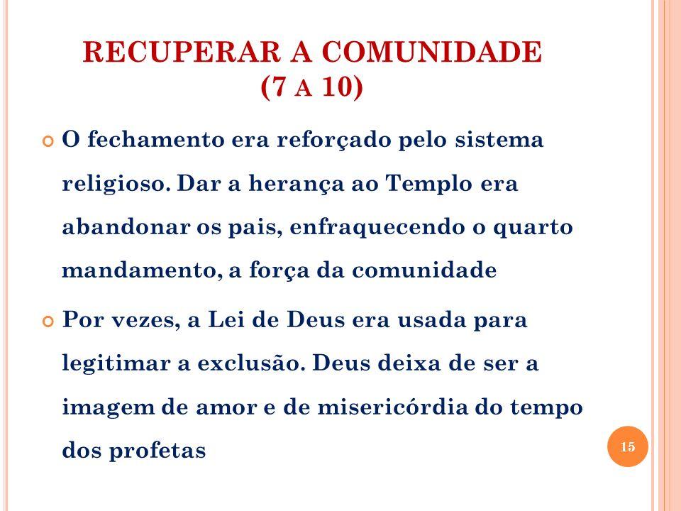 RECUPERAR A COMUNIDADE (7 A 10) Para que o Reino de Deus se manifeste na comunidade, é necessário ultrapassar os limites da pequena família e se abrir para a comunidade: uma família de famílias Jesus deu o exemplo: Quem é minha mãe.