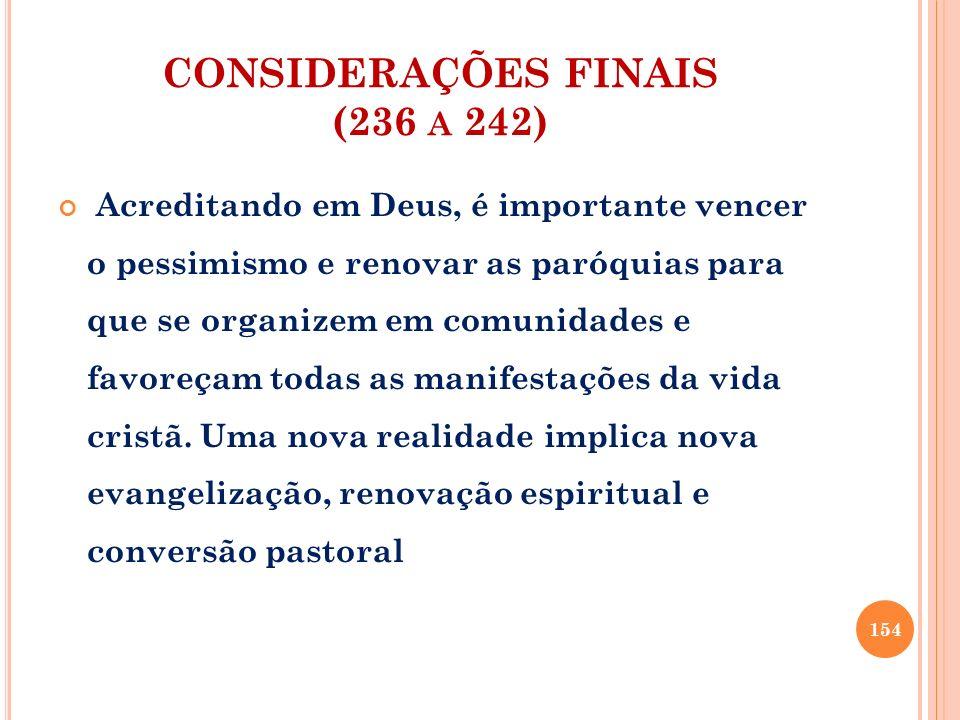 CONSIDERAÇÕES FINAIS (236 A 242) Acreditando em Deus, é importante vencer o pessimismo e renovar as paróquias para que se organizem em comunidades e f