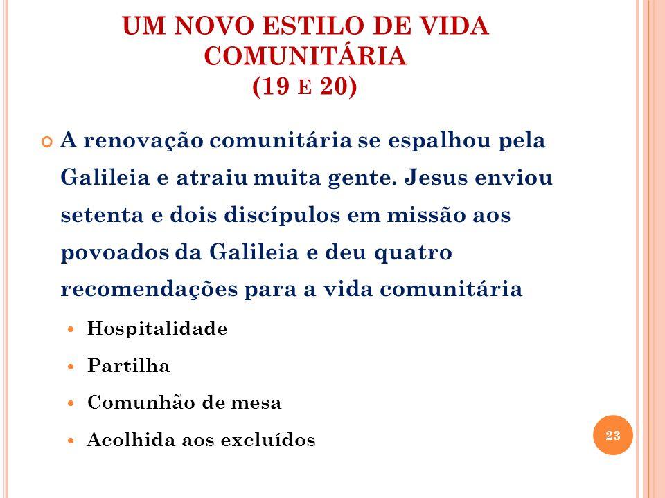 UM NOVO ESTILO DE VIDA COMUNITÁRIA (19 E 20) A renovação comunitária se espalhou pela Galileia e atraiu muita gente. Jesus enviou setenta e dois discí