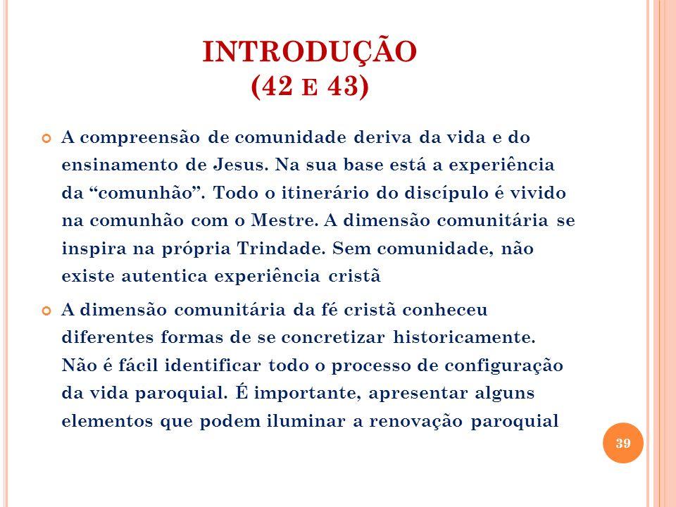 INTRODUÇÃO (42 E 43) A compreensão de comunidade deriva da vida e do ensinamento de Jesus. Na sua base está a experiência da comunhão. Todo o itinerár