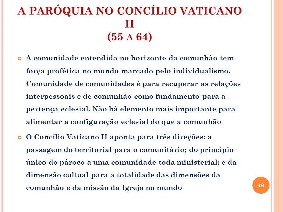 A PARÓQUIA NO CONCÍLIO VATICANO II (55 A 64) A comunidade entendida no horizonte da comunhão tem força profética no mundo marcado pelo individualismo.