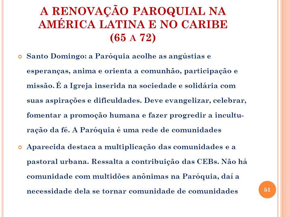 A RENOVAÇÃO PAROQUIAL NA AMÉRICA LATINA E NO CARIBE (65 A 72) Santo Domingo: a Paróquia acolhe as angústias e esperanças, anima e orienta a comunhão,