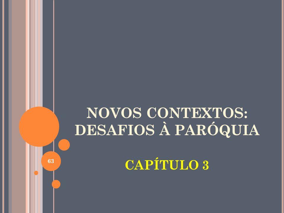 NOVOS CONTEXTOS: DESAFIOS À PARÓQUIA CAPÍTULO 3 63