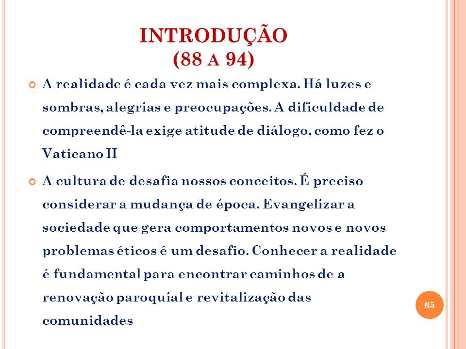 INTRODUÇÃO (88 A 94) A Igreja no Brasil intensifica os esforços para que a paróquia supere os entraves que a impedem de ser missionária, mas permanecem situações que exigem renovação.