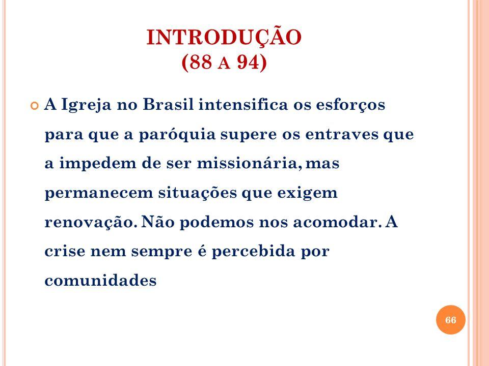 INTRODUÇÃO (88 A 94) A Igreja no Brasil intensifica os esforços para que a paróquia supere os entraves que a impedem de ser missionária, mas permanece