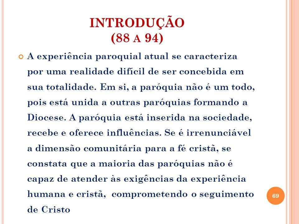 INTRODUÇÃO (88 A 94) A experiência paroquial atual se caracteriza por uma realidade difícil de ser concebida em sua totalidade. Em si, a paróquia não