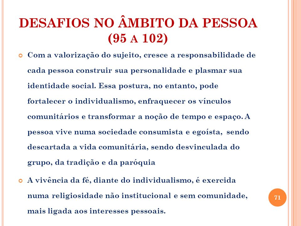 DESAFIOS NO ÂMBITO DA PESSOA (95 A 102) Com a valorização do sujeito, cresce a responsabilidade de cada pessoa construir sua personalidade e plasmar s