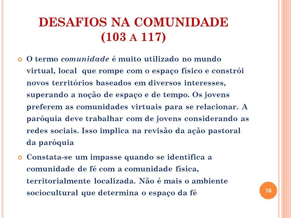 DESAFIOS NA COMUNIDADE (103 A 117) O termo comunidade é muito utilizado no mundo virtual, local que rompe com o espaço físico e constrói novos territó