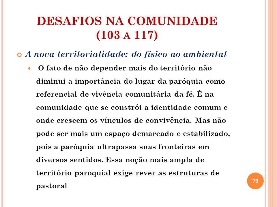 DESAFIOS NA COMUNIDADE (103 A 117) Estruturas obsoletas na pastoral Na sociedade plural, é um desafio evangelizar.