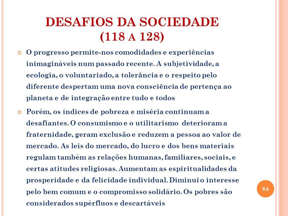 DESAFIOS DA SOCIEDADE (118 A 128) O progresso permite-nos comodidades e experiências inimagináveis num passado recente. A subjetividade, a ecologia, o