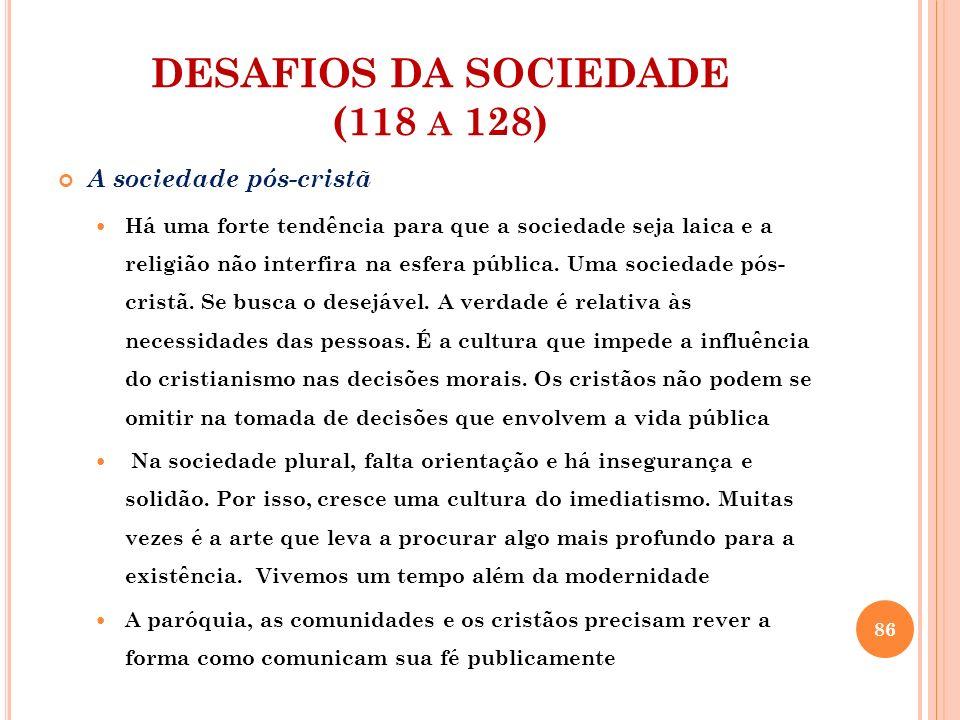 DESAFIOS DA SOCIEDADE (118 A 128) O pluralismo cultural Diferentes formas de viver e pensar convivem em nossa cultura, libertando as pessoas de normas fixas.