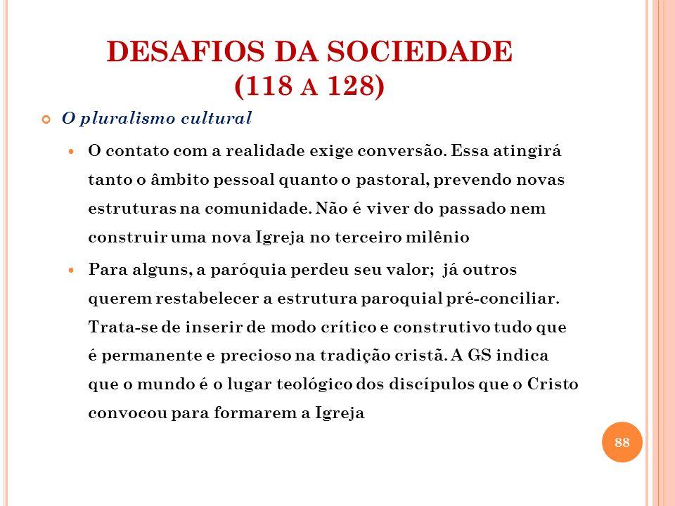 DESAFIOS DA SOCIEDADE (118 A 128) O pluralismo cultural O contato com a realidade exige conversão. Essa atingirá tanto o âmbito pessoal quanto o pasto