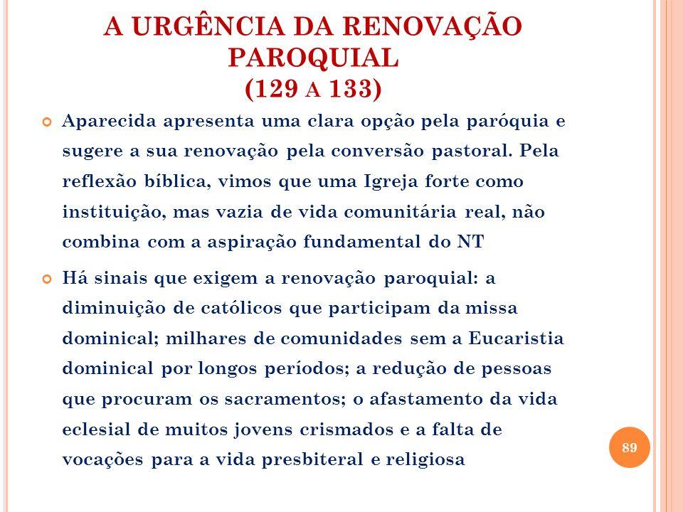 A URGÊNCIA DA RENOVAÇÃO PAROQUIAL (129 A 133) Aparecida apresenta uma clara opção pela paróquia e sugere a sua renovação pela conversão pastoral. Pela