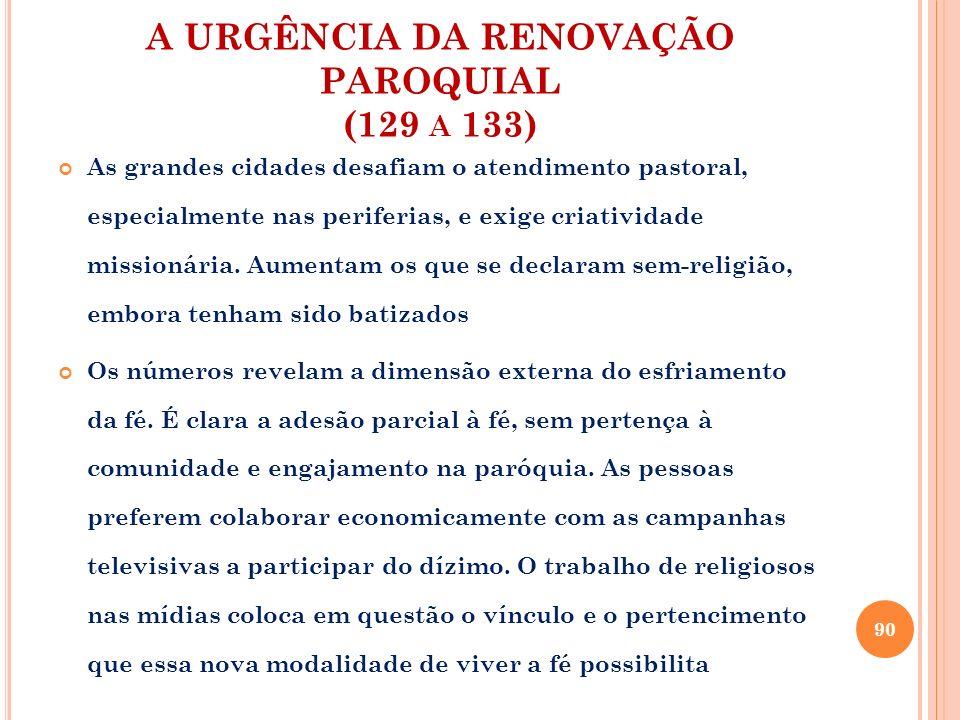 A URGÊNCIA DA RENOVAÇÃO PAROQUIAL (129 A 133) As grandes cidades desafiam o atendimento pastoral, especialmente nas periferias, e exige criatividade m